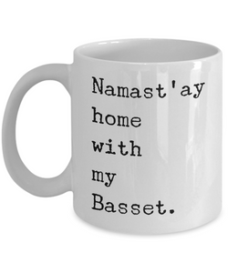 Namast'ay Home with my Basset Mug 11 oz. Ceramic Coffee Cup-Cute But Rude