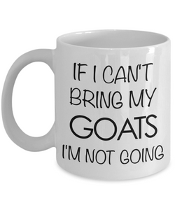 Goat Coffee Mug - Goat Gifts - If I Can't Bring My Goats I'm Not Going Coffee Mug-Cute But Rude