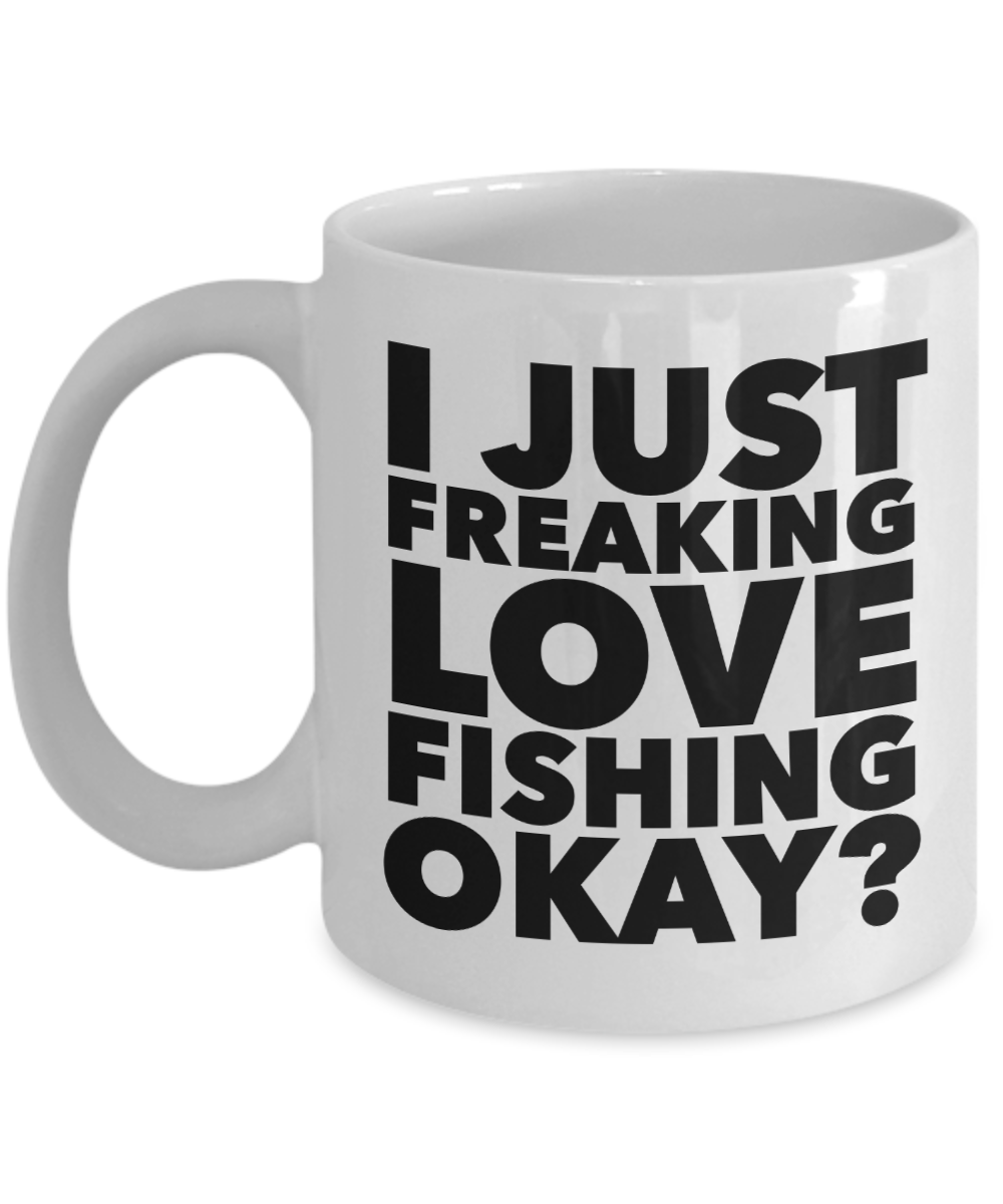 Fishing Gifts I Just Freaking Love Fishing Okay Funny Mug Ceramic Coffee Cup-Coffee Mug-HollyWood & Twine