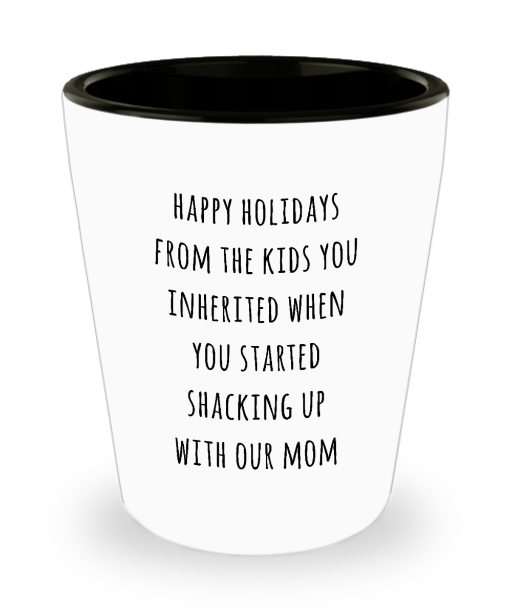 Stepdad Stepfather Gift for Stepdads Funny Happy Holidays from the Kids You Inherited When You Started Shacking with Our Mom Ceramic Shot Glass