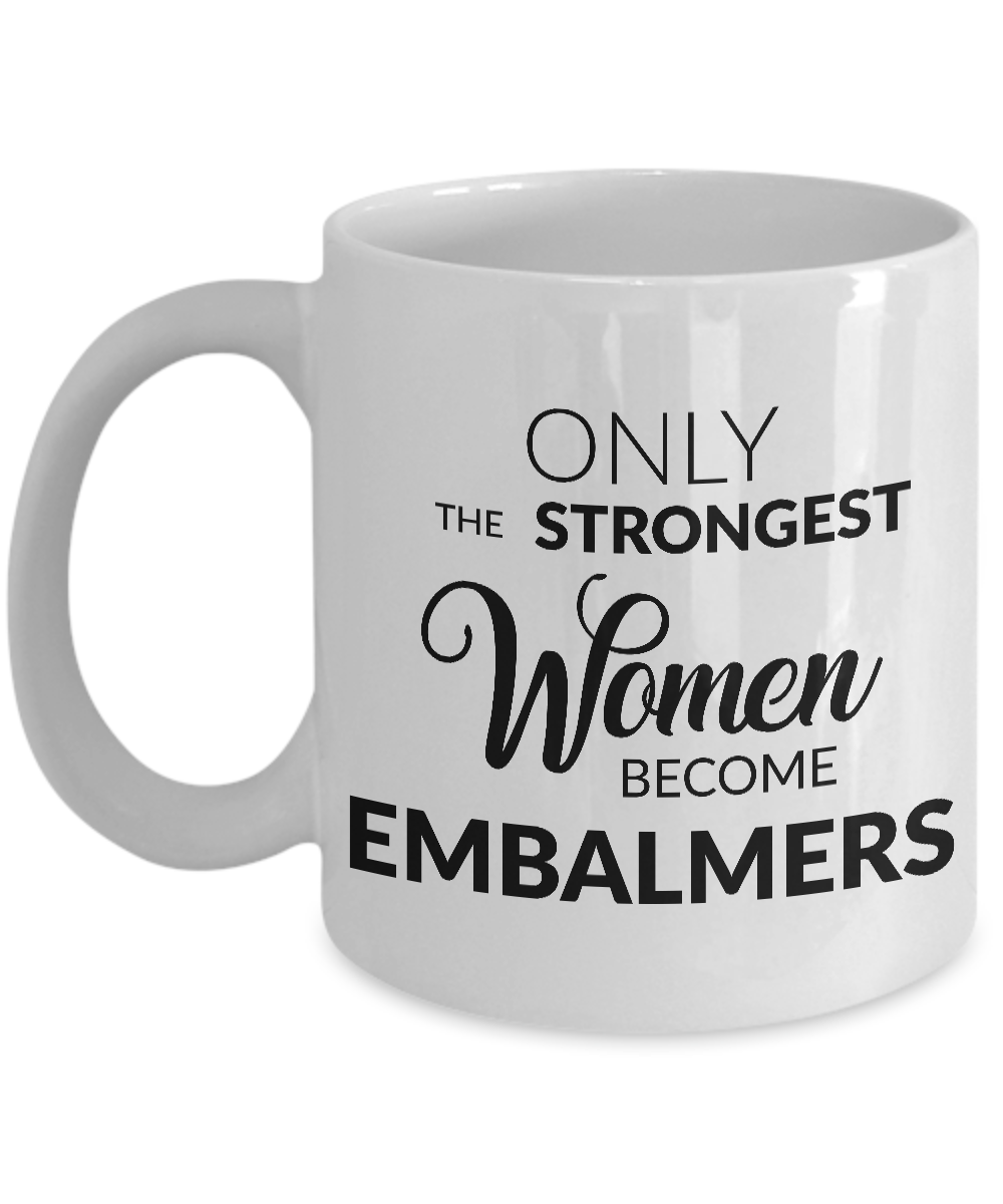 Embalming Mug - Only the Strongest Women Become Embalmers Coffee Mug Ceramic Tea Cup-Cute But Rude