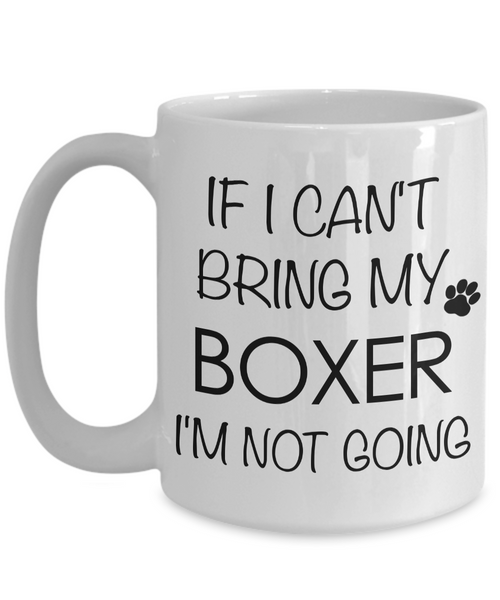 Boxer Dog Gifts Boxer Coffee Mug - If I Can't Bring My Boxer I'm Not Going-Cute But Rude
