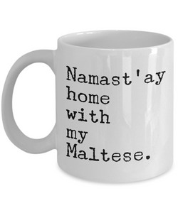 Maltese Dog Gifts - Namast'ay Home with My Maltese Coffee Mug-Cute But Rude