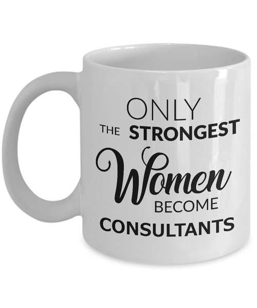 Best Consultant Mug - Only the Strongest Women Become Consultants Ceramic Coffee Cup-Cute But Rude
