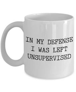 In My Defense I Was Left Unsupervised Coffee Mug Ceramic Coffee Cup-Coffee Mug-HollyWood & Twine