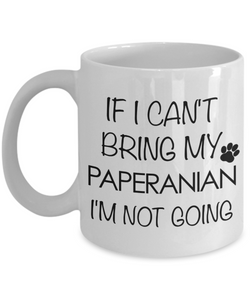 Paperanian Dog Gift - If I Can't Bring My Paperanian I'm Not Going Mug Ceramic Coffee Cup-Cute But Rude