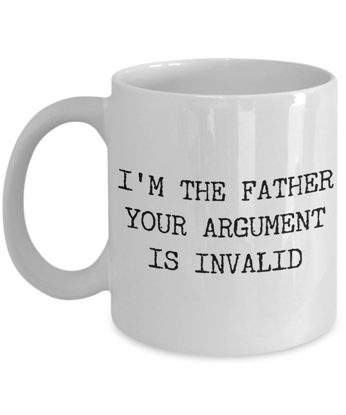 Funny Coffee Mug Gifts for Father - I'm the Father Your Argument is Invalid Ceramic Coffee Cup-Coffee Mug-HollyWood & Twine