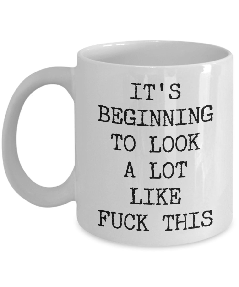 Sarcastic Holiday Mug Snarky Christmas Rude Coffee Cup Funny Gift Exchange Idea It's Beginning to Look a Lot Like Fuck This
