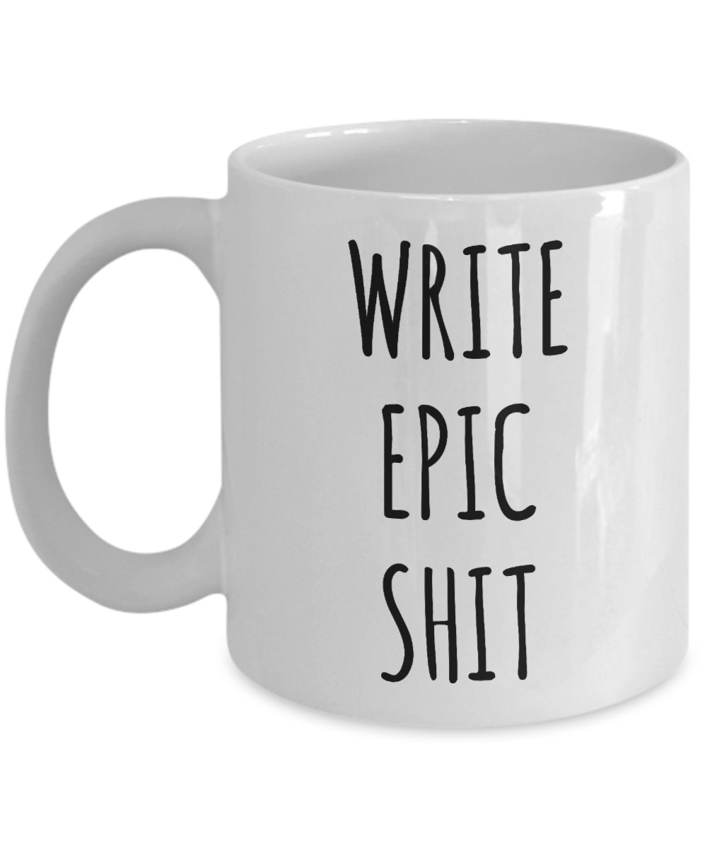 Gifts For Writers Funny Writer Gift Ideas Write Epic Shit Mug Author Birthday Present Coffee Cup