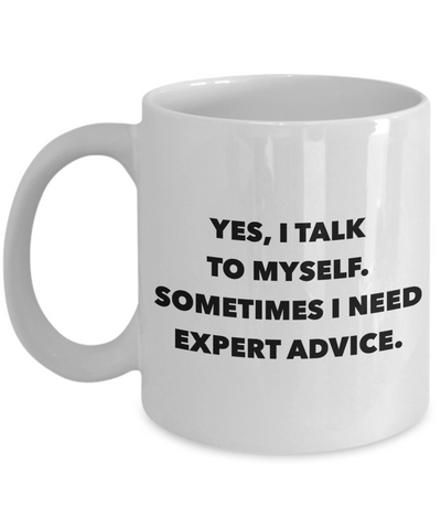 Funny Coffee Mug Gifts - Yes, I Talk To Myself Sometimes I Need Expert Advice Sarcastic Ceramic Coffee Cup-Cute But Rude