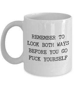 Profane Mugs Remember to Look Both Ways Profanity Mug Funny Coffee Cup-Cute But Rude