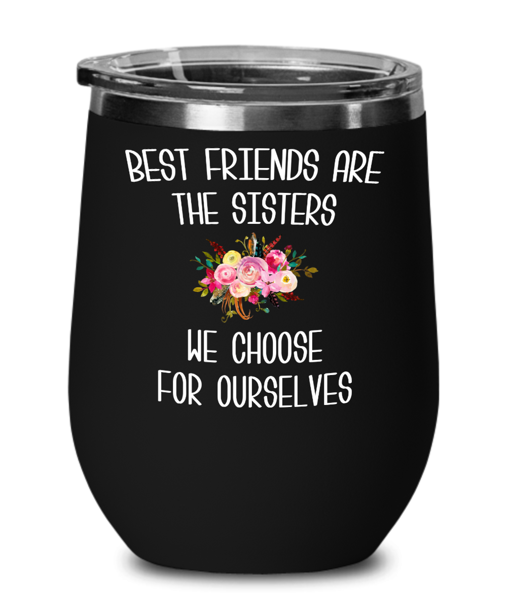 Best Friend Wine Tumbler Best Friends are the Sisters We Choose for Ourselves Mug Floral Travel Coffee Cup Gift for Her BFF Gifts Friends Forever Bestie BPA Free