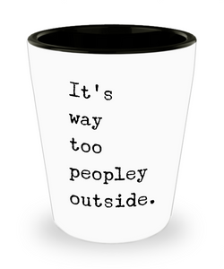 It's Way Too Peopley Outside Shot Glass Funny Shot Glasses Gifts for Friends