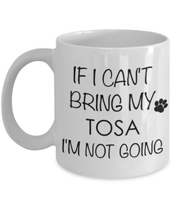 Tosa Dog Gifts If I Can't Bring My Tosa I'm Not Going Mug Ceramic Coffee Cup-Cute But Rude
