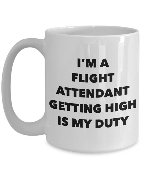 Funny Flight Attendant Gifts - I'm a Flight Attendant Getting High is My Duty Mug Ceramic Coffee Cup-Coffee Mug-HollyWood & Twine