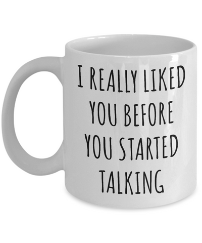 Sarcastic Mugs I Really Liked You Before You Started Talking Mug Funny Coffee Cup-Cute But Rude