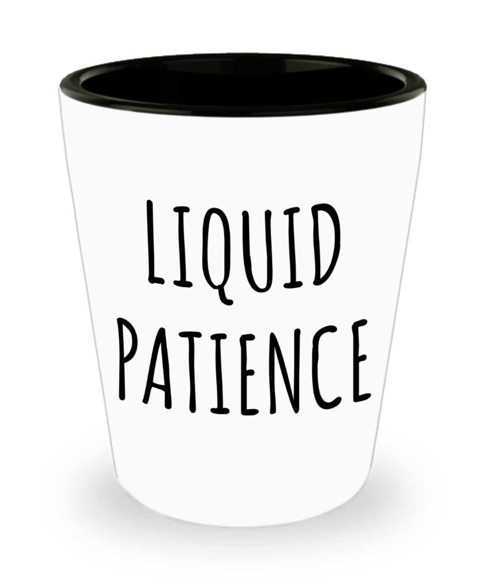 Liquid Patience Ceramic Shot Glass