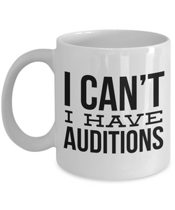 Gifts for Aspiring Actors I Can't I Have Auditions Mug Funny Coffee Cup
