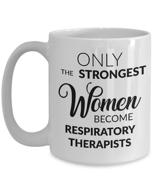 Respiratory Therapist Gifts - Only the Strongest Women Become Respiratory Therapists Coffee Mug