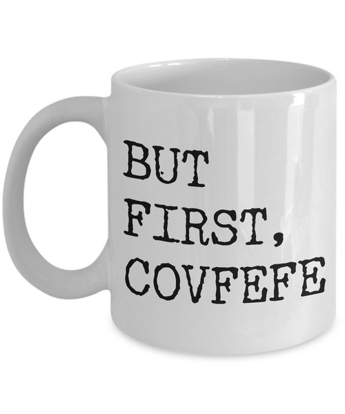 But First, Covfefe Mug - Political Humor - Funny Coffee Mugs - #covfefe-Cute But Rude