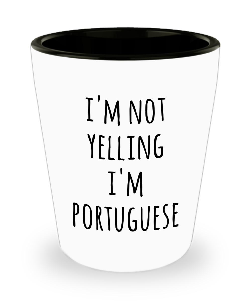 Portugese Shot Glass I'm Not Yelling I'm Portugese Funny Shot Glasses Gag Gifts for Men and Women