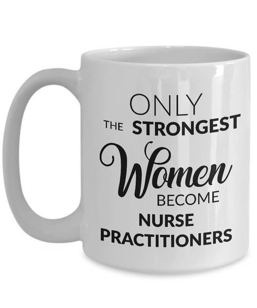 Nurse Practitioner Gifts - Nurse Practitioner Coffee Mug - Only the Strongest Women Become Nurse Practitioners Coffee Mug-Cute But Rude
