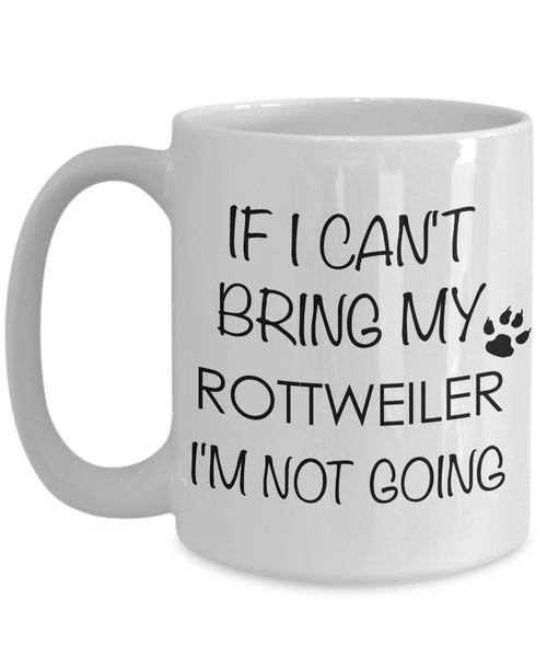 Rottweiler Gifts - If I Can't Bring My Rottweiler I'm Not Going Coffee Mug-Coffee Mug-HollyWood & Twine