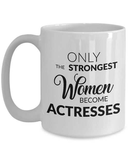 Best Actress Mug Gifts for Actresses - Only the Strongest Women Become Actresses Coffee Mug