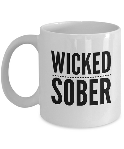 Wicked Sober Mug 11 oz. Ceramic Coffee Cup-Cute But Rude