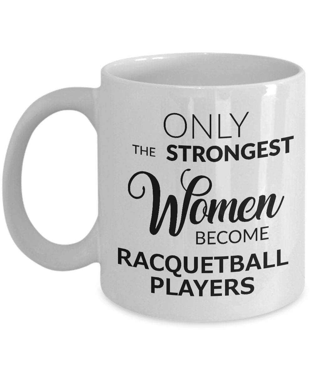Racquetball Gifts - Women's Racquetball Mug - Only the Strongest Women Become Racquetball Players Coffee Mug Ceramic Tea Cup-Cute But Rude