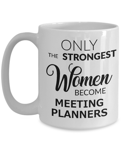 Meeting Planner Coffee Mug Only the Strongest Women Become Meeting Planners-Coffee Mug-HollyWood & Twine
