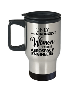Aerospace Engineering Travel Mug - Only the Strongest Women Become Aerospace Engineers Stainless Steel Insulated Travel Mug with Lid-Cute But Rude