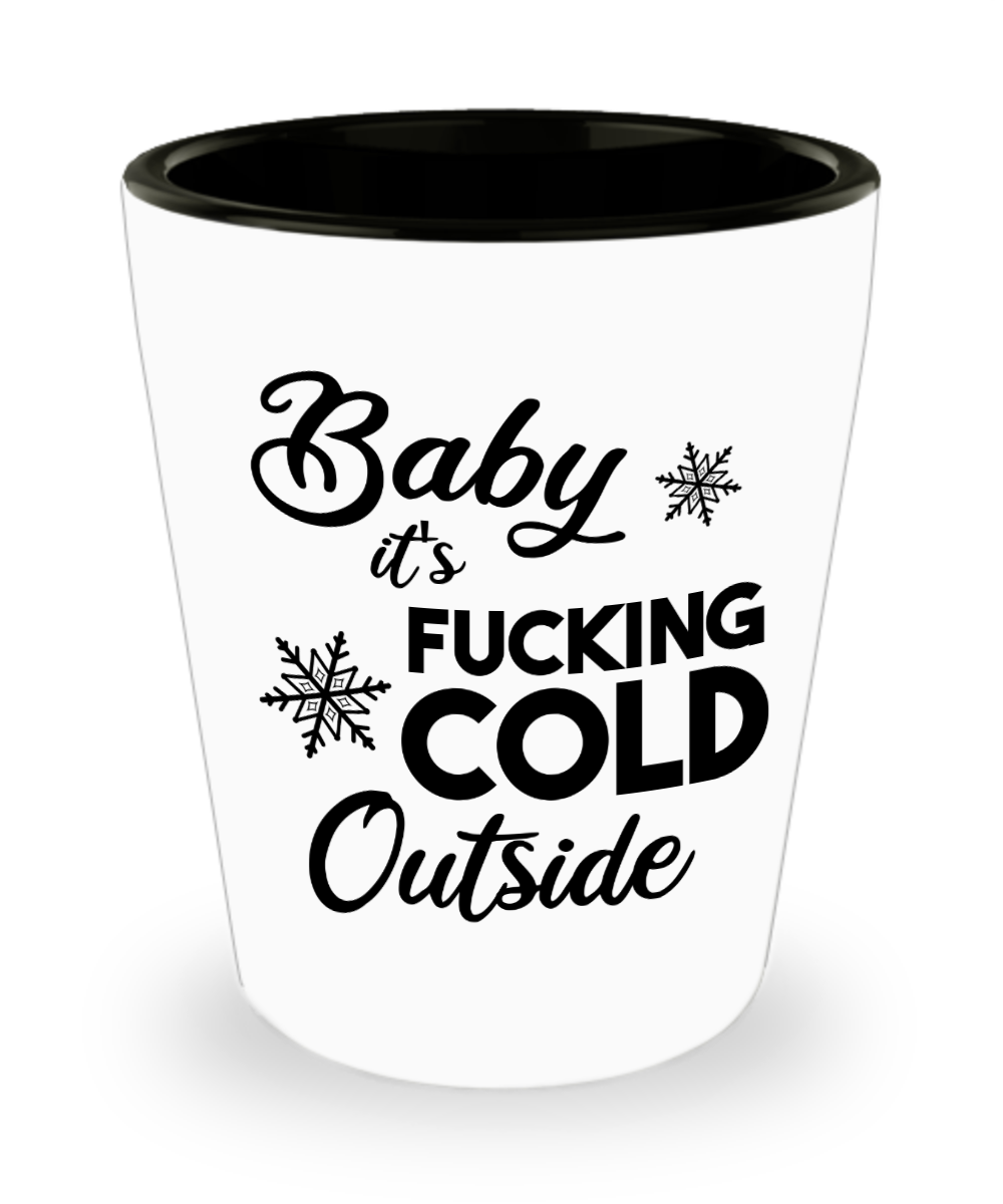 Sarcastic Holiday Gifts Snarky Christmas Shot Glass Baby it's Fucking Cold Outside Funny Gift Exchange Idea