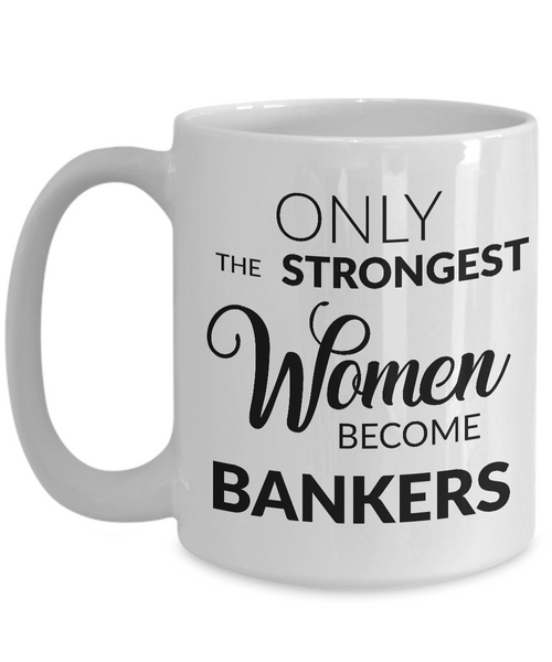 Banker Gifts - Banker Mug - Only the Strongest Women Become Bankers Coffee Mug