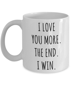 Boyfriend Gift Valentine's Day Mug I Love You More The End I Win Coffee Cup