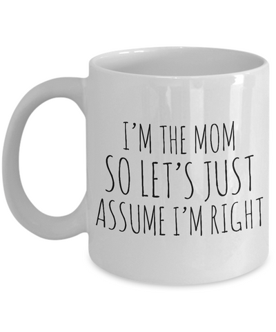 I'm the Mom So Let's Just Assume I'm Right Funny Coffee Mug Ceramic Cup Mother's Day Gifts for Mom-Coffee Mug-HollyWood & Twine