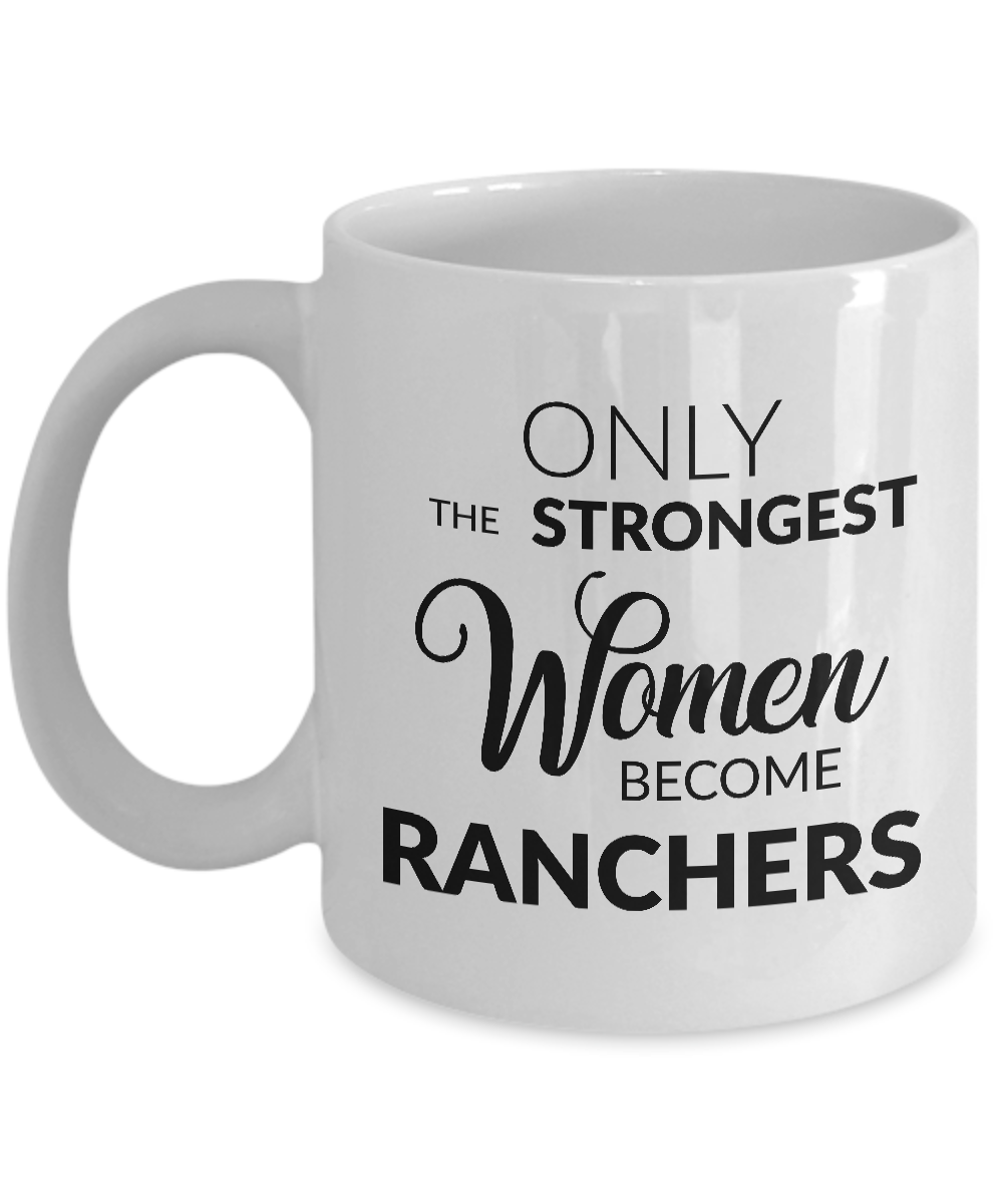 Rancher Mug - Rancher Gifts - Only the Strongest Women Become Ranchers Coffee Mug Ceramic Tea Cup-Coffee Mug-HollyWood & Twine