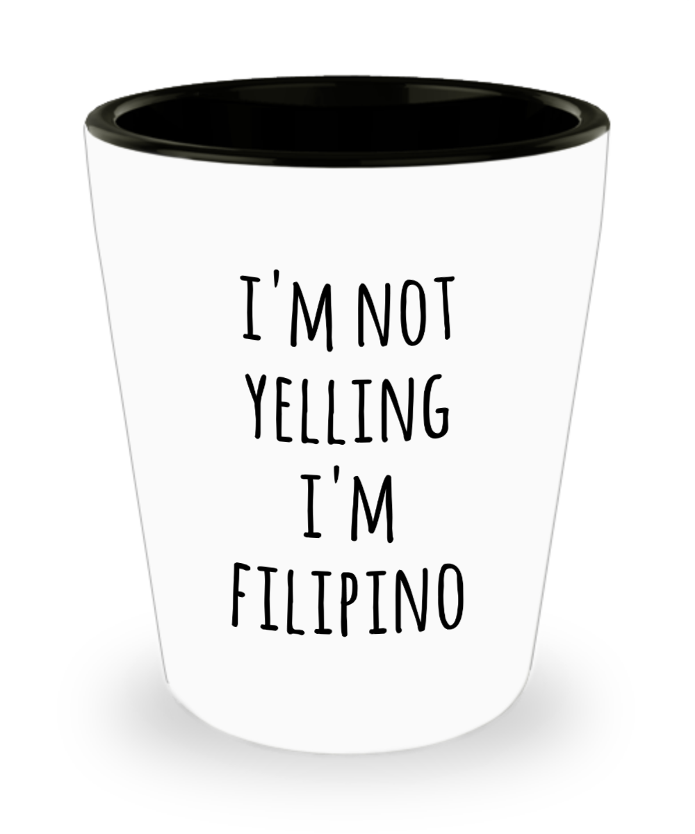 Filipino Shot Glass I'm Not Yelling I'm Filipino Gag Gifts for Men and Women
