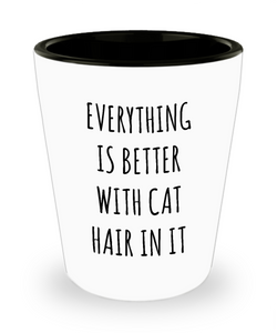 Cat Hair Funny Ceramic Shot Glass Everything is Better with Cat Hair in it Gift for Cat Mom Cats Dad