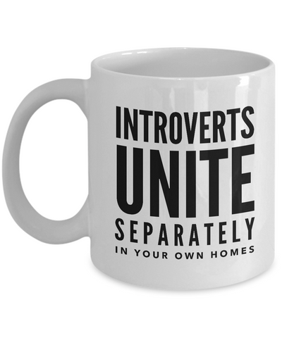 Introverts Unite Separately In Your Own Homes Mug 11 oz. Ceramic Coffee Cup-Cute But Rude