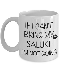 Saluki Dogs - If I Can't Bring My Saluki I'm Not Going Coffee Mug-Cute But Rude