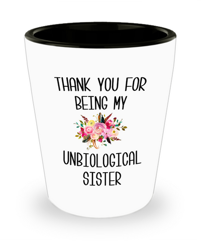 Thank You For Being My Unbiological Sister Step Sister In Law Adopted Sister Best Friend Birthday Gifts Soul Sister BFF Friendship Shot Glass