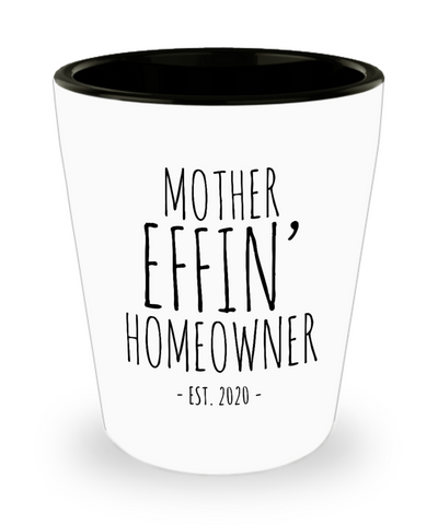 New Homeowner Gifts Mother Effin Homeowner Est 2020 Shot Glass