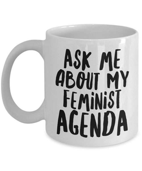 Feminist Agenda Mug Ask Me About My Feminist Gifts Mug Ceramic Coffee Cup