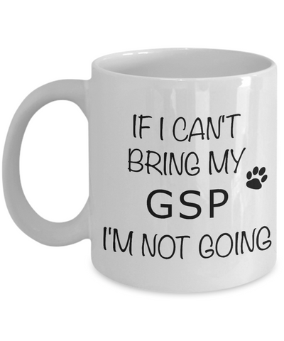 German Shorthaired Pointer Mug If I Can't Bring My I'm Not Going Coffee Cup-Cute But Rude