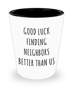 5c384aa4b0e86 Goodbye Neighbor Gift Farewell Moving Away Mug Good Luck Finding Neighbors  Better Than Us Ceramic Shot Glass