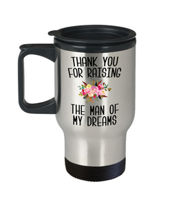 Thank You For Raising The Man Of My Dreams Mug Mother of the Groom Wedding Gift Mother in Law Wedding Present Travel Coffee Cup