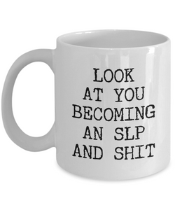 Speech Therapy Mug Future SLP Aspiring Speech Therapist Graduation Gifts Speech Pathology Major Look at You Becoming a Coffee Cup