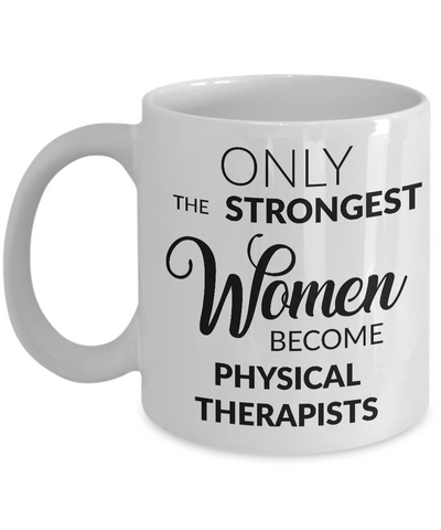 Physical Therapist Gifts - Only the Strongest Women Become Physical Therapists Coffee Mug-Cute But Rude