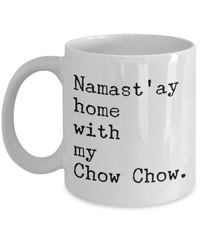 Chow Chow Dog Gifts - Namast'ay Home with My Chow Chow Coffee Mug-Cute But Rude